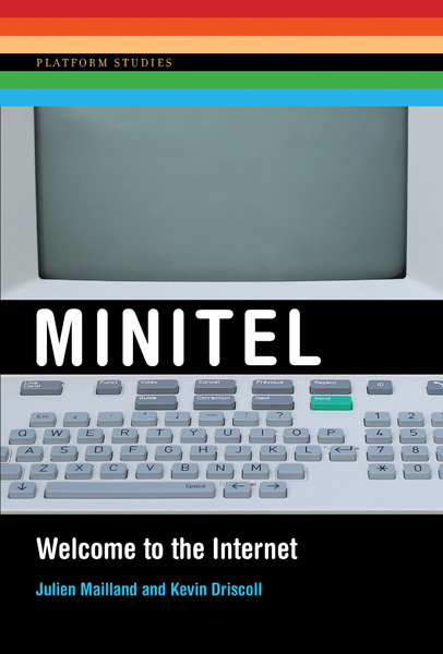 Minitel: Welcome to the Internet by Julien Mailland and Kevin Driscoll, 2017